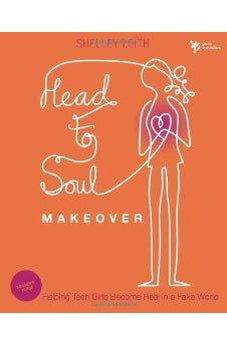 Head-to-Soul Makeover Leader's Guide: Helping Teen Girls Become Real in a Fake World 9780310670414