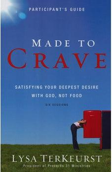 Made to Crave Participant's Guide: Satisfying Your Deepest Desire with God, Not Food 9780310671558