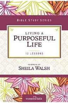 Living a Purposeful Life (Women of Faith Study Guide Series) 9780310682516