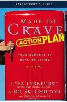 Made to Crave Action Plan Participant's Guide: Your Journey to Healthy Living 9780310684411