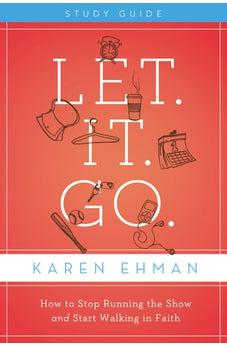 Let. It. Go. Study Guide: How to Stop Running the Show and Start Walking in Faith 9780310684541