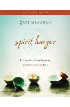 Spirit Hunger Workbook: Filling Our Deep Longing to Connect with God 9780310688228
