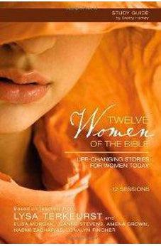 Twelve Women of the Bible Study Guide: Life-Changing Stories for Women Today 9780310691617
