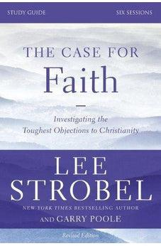 The Case for Faith Study Guide Revised Edition: Investigating the Toughest Objections to Christianity 9780310698807