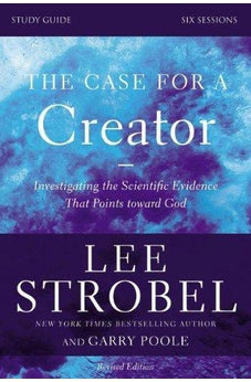 The Case for a Creator Study Guide Revised Edition: Investigating the Scientific Evidence That Points Toward God 9780310699590