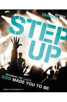 Step Up: Becoming the Leader God Made You to Be 9780310700005