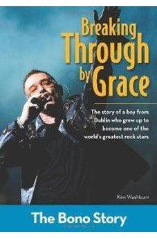Breaking Through By Grace: The Bono Story 9780310721239