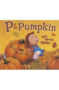P Is for Pumpkin: God's Harvest Alphabet 9780310726357