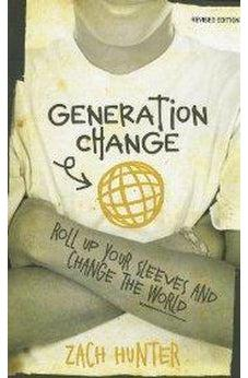 Generation Change, Revised and Expanded Edition: Roll Up Your Sleeves and Change the World 9780310728917