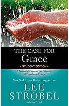 The Case for Grace Student Edition: A Journalist Explores the Evidence of Transformed Lives 9780310736578