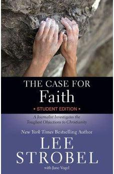 The Case for Faith Student Edition: A Journalist Investigates the Toughest Objections to Christianity (Case for ... Series for Students) 9780310745426