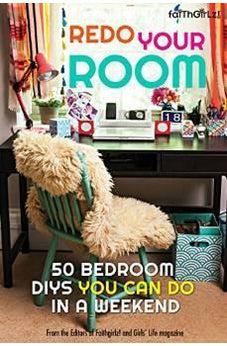 Redo Your Room: 50 Bedroom DIYs You Can Do in a Weekend (Faithgirlz) 9780310746324
