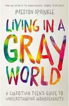 Living in a Gray World: A Christian Teen's Guide to Understanding Homosexuality 9780310752066