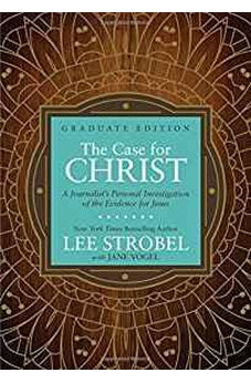 The Case for Christ Graduate Edition: A Journalist's Personal Investigation of the Evidence for Jesus (Case for ... Series for Students) 9780310761808