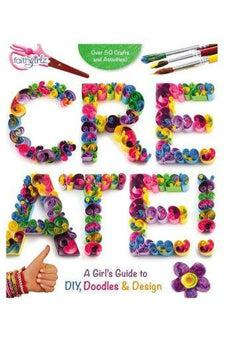 Create!: A Girl's Guide to DIY, Doodles, and Design (Faithgirlz) 9780310763161