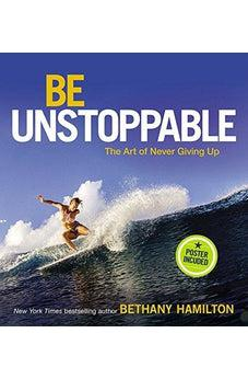 Be Unstoppable: The Art of Never Giving Up 9780310764854