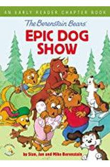 The Berenstain Bears' Epic Dog Show: An Early Reader Chapter Book (Berenstain Bears/Living Lights: A Faith Story) 9780310767923