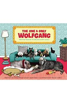 The One and Only Wolfgang: From pet rescue to one big happy family 9780310768234