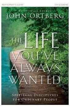 The Life You've Always Wanted Participant's Guide: Spiritual Disciplines for Ordinary People 9780310810193