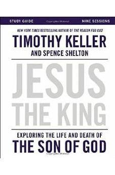 Jesus the King Study Guide: Exploring the Life and Death of the Son of God 9780310814443