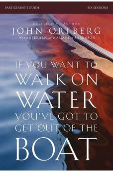 If You Want to Walk on Water, You've Got to Get Out of the Boat Participant's Guide 9780310823353