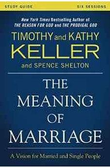 The Meaning of Marriage Study Guide: A Vision for Married and Single People 9780310868255