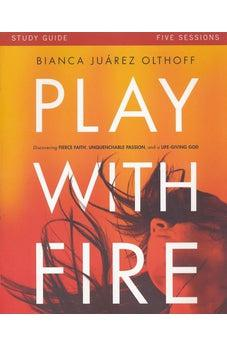 Play with Fire Study Guide: Discovering Fierce Faith, Unquenchable Passion and a Life-Giving God 9780310880707