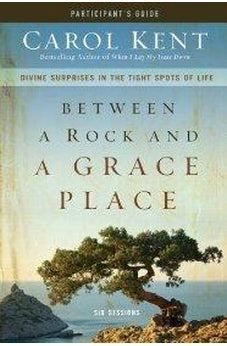 Between a Rock and a Grace Place Participant's Guide: Divine Surprises in the Tight Spots of Life 9780310890331