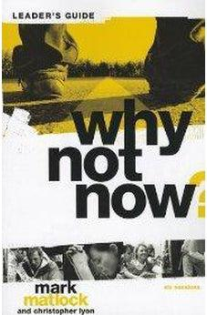 Why Not Now? Leader's Guide: You Don't Have to 'Grow Up' to Follow Jesus 9780310892632
