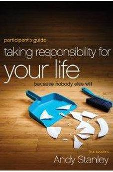 Taking Responsibility for Your Life Participant's Guide: Because Nobody Else Will 9780310894407