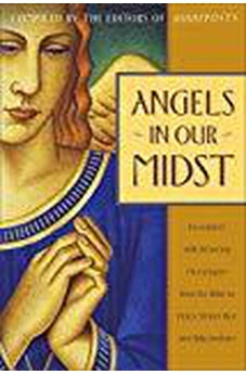 Angels in Our Midst: Encounters with Heavenly Messengers from the Bible to Helen Steiner Rice and Billy Graham 9780385510875