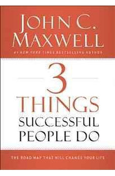 3 Things Successful People Do: The Road Map That Will Change Your Life 9780718016968