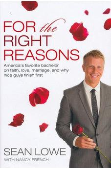 For the Right Reasons: America's Favorite Bachelor on Faith, Love, Marriage, and Why Nice Guys Finish First 9780718018801