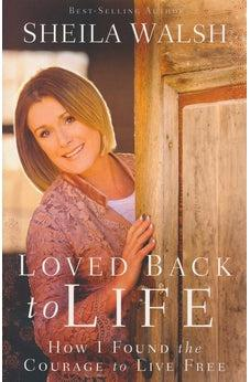 Loved Back to Life: How I Found the Courage to Live Free 9780718021870