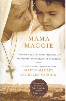 Mama Maggie: The Untold Story of One Woman's Mission to Love the Forgotten Children of Egypt's Garbage Slums 9780718022037