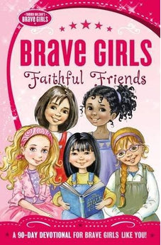 Brave Girls: Faithful Friends: A 90-Day Devotional 9780718030582