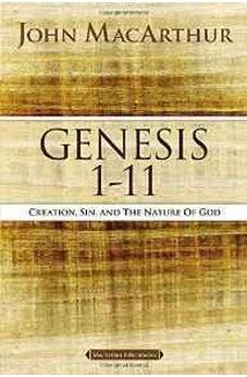 Genesis 1 to 11: Creation, Sin, and the Nature of God (MacArthur Bible Studies) 9780718033743