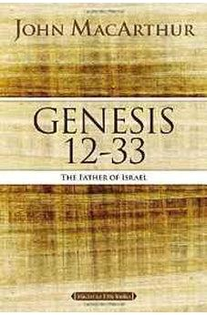 Genesis 12 to 33: The Father of Israel (MacArthur Bible Studies) 9780718034566
