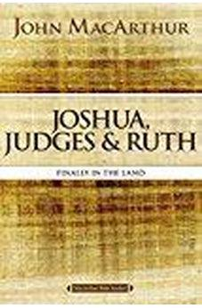 Joshua, Judges, and Ruth: Finally in the Land (MacArthur Bible Studies) 9780718034719