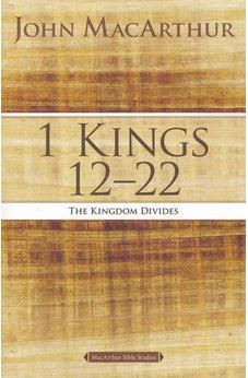 1 Kings 12 to 22: The Kingdom Divides (MacArthur Bible Studies) 9780718034733
