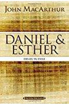 Daniel and Esther: Israel in Exile (MacArthur Bible Studies) 9780718034788