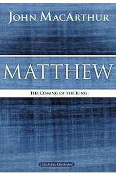 Matthew: The Coming of the King (MacArthur Bible Studies) 9780718035013