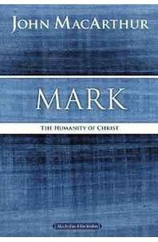 Mark: The Humanity of Christ (MacArthur Bible Studies) 9780718035020