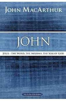 John: Jesus ?The Word, the Messiah, the Son of God (MacArthur Bible Studies) 9780718035044