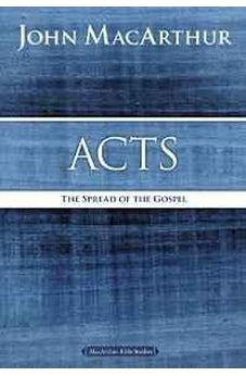 Acts: The Spread of the Gospel (MacArthur Bible Studies) 9780718035051