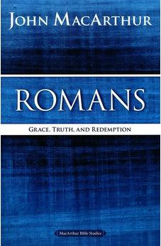 Romans: Grace, Truth, and Redemption (MacArthur Bible Studies) 9780718035068