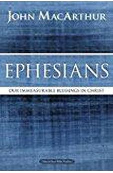 Ephesians: Our Immeasurable Blessings in Christ (MacArthur Bible Studies) 9780718035105