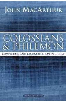 Colossians and Philemon: Completion and Reconciliation in Christ (MacArthur Bible Studies) 9780718035129