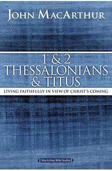 1 and 2 Thessalonians and Titus: Living Faithfully in View of Christ's Coming (MacArthur Bible Studies) 9780718035136