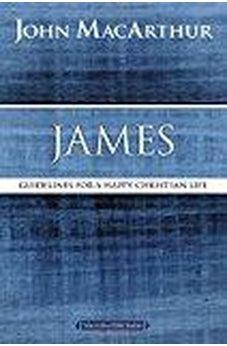 James: Guidelines for a Happy Christian Life (MacArthur Bible Studies) 9780718035167
